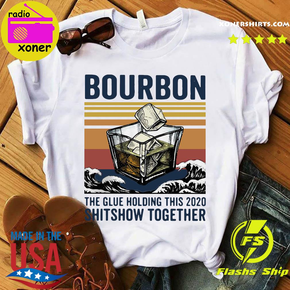 Bourbon The Glue Holding This 2020 Shitshow Together Vintage Retro Shirt