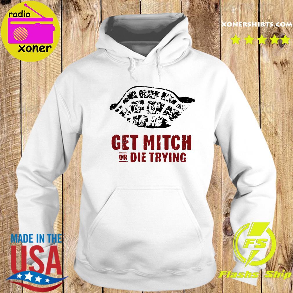 Get Mitch Or Die Trying 2020 Shirt Hoodie