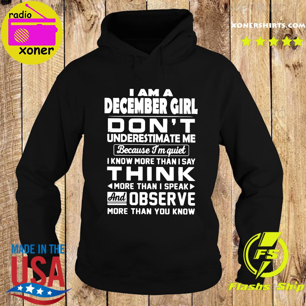 I Am A December Girl Don't Underestimate Me Because I'm Quiet I Know More Than I Say Think Shirt Hoodie