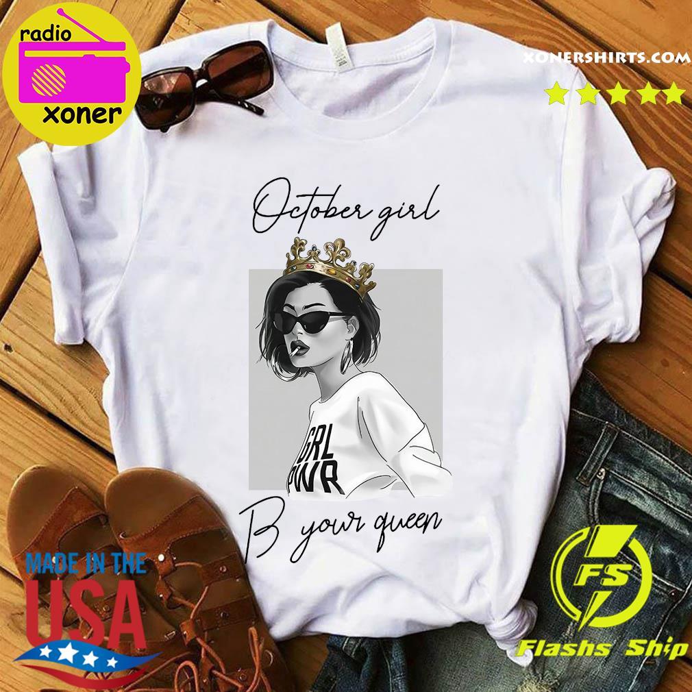 October Girl Be Your Queen Shirt