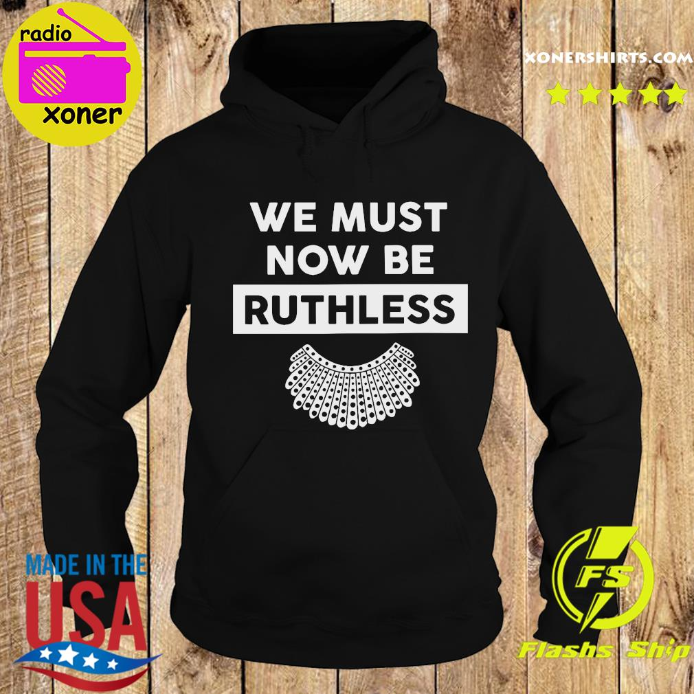 RBG Ruth Bader Ginsburg We Must Now Be Ruthless Shirt Hoodie