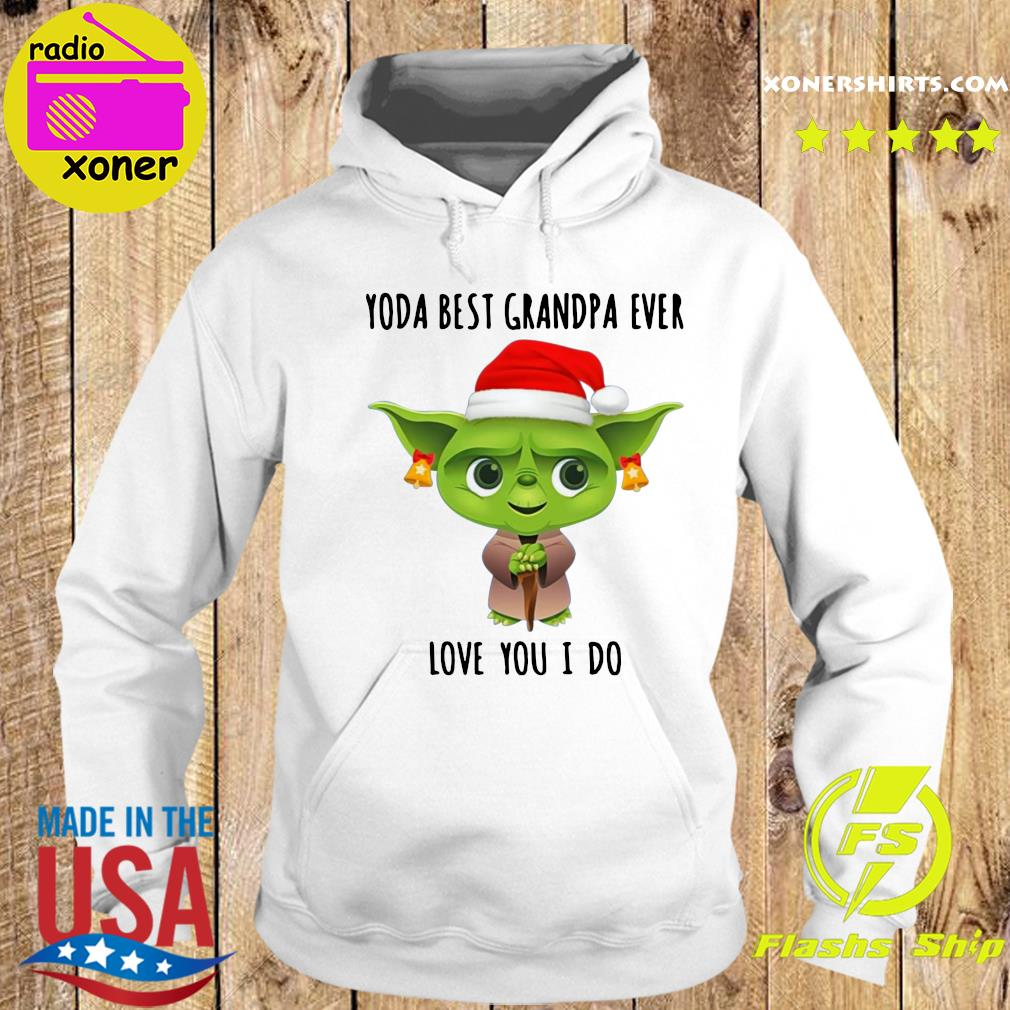 Santa Yoda Best Grandpa Ever Love You I Do Shirt Hoodie