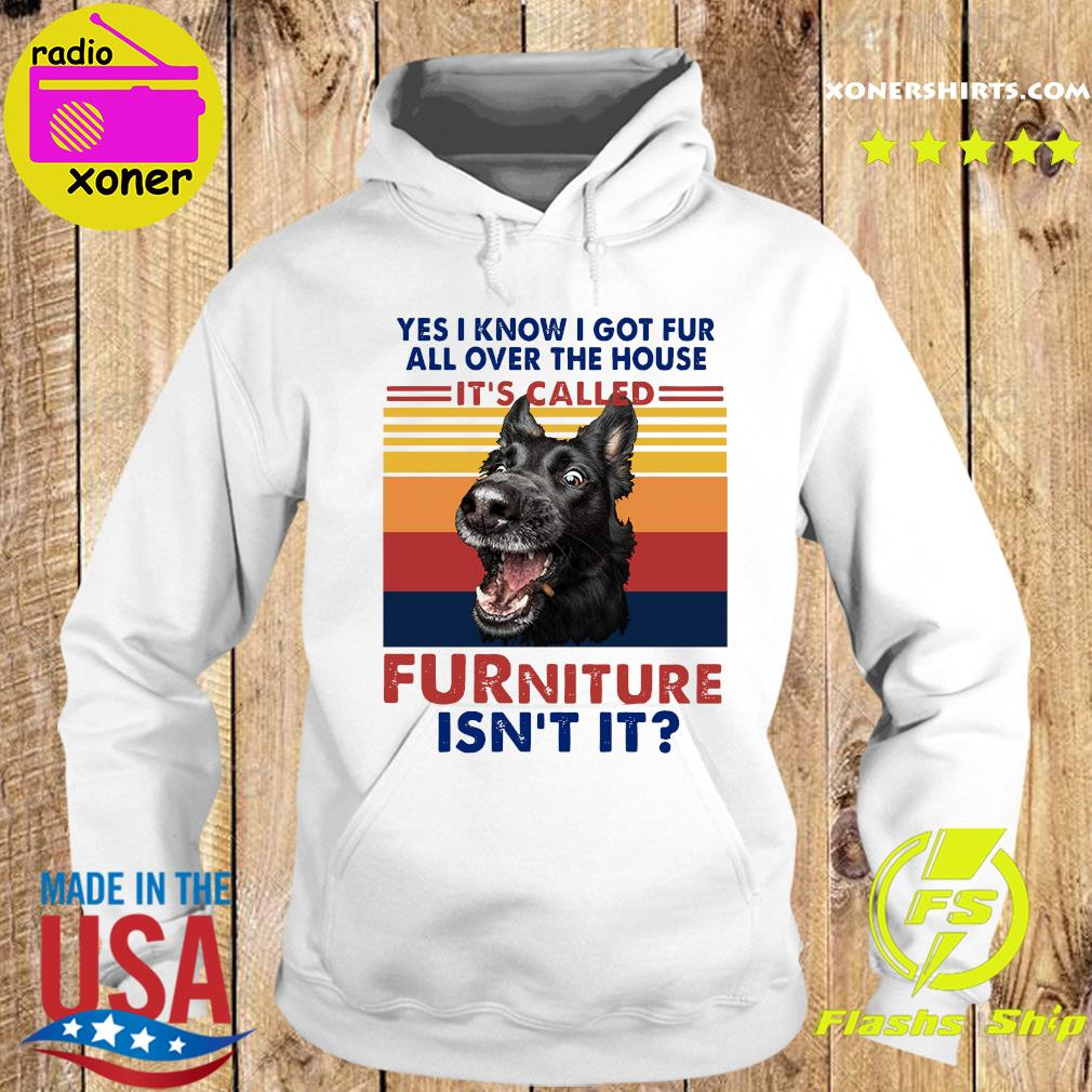 Yes I Know I Got Fur All Over The House It's Called Furniture Isn't It Vintage Retro Shirt Hoodie
