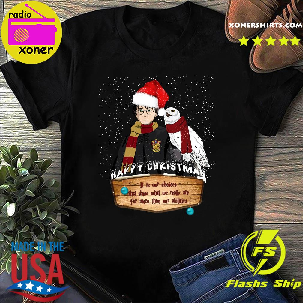 Harry Potter Happy Christmas It Is Our Choices That Show Shirt
