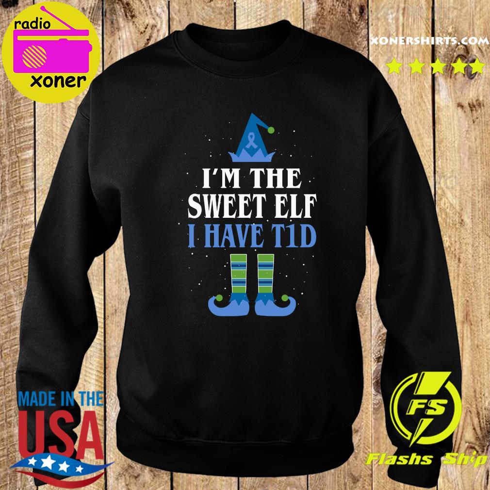 I'm The Sweet Elf I Have T1d Christmas Sweatshirt