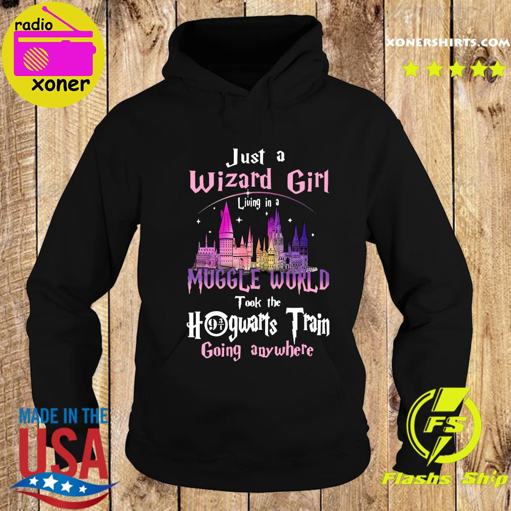 Just A Wizard Girl Living In A Muggle World Took The Hogwarts Train Going Anywhere Shirt Hoodie