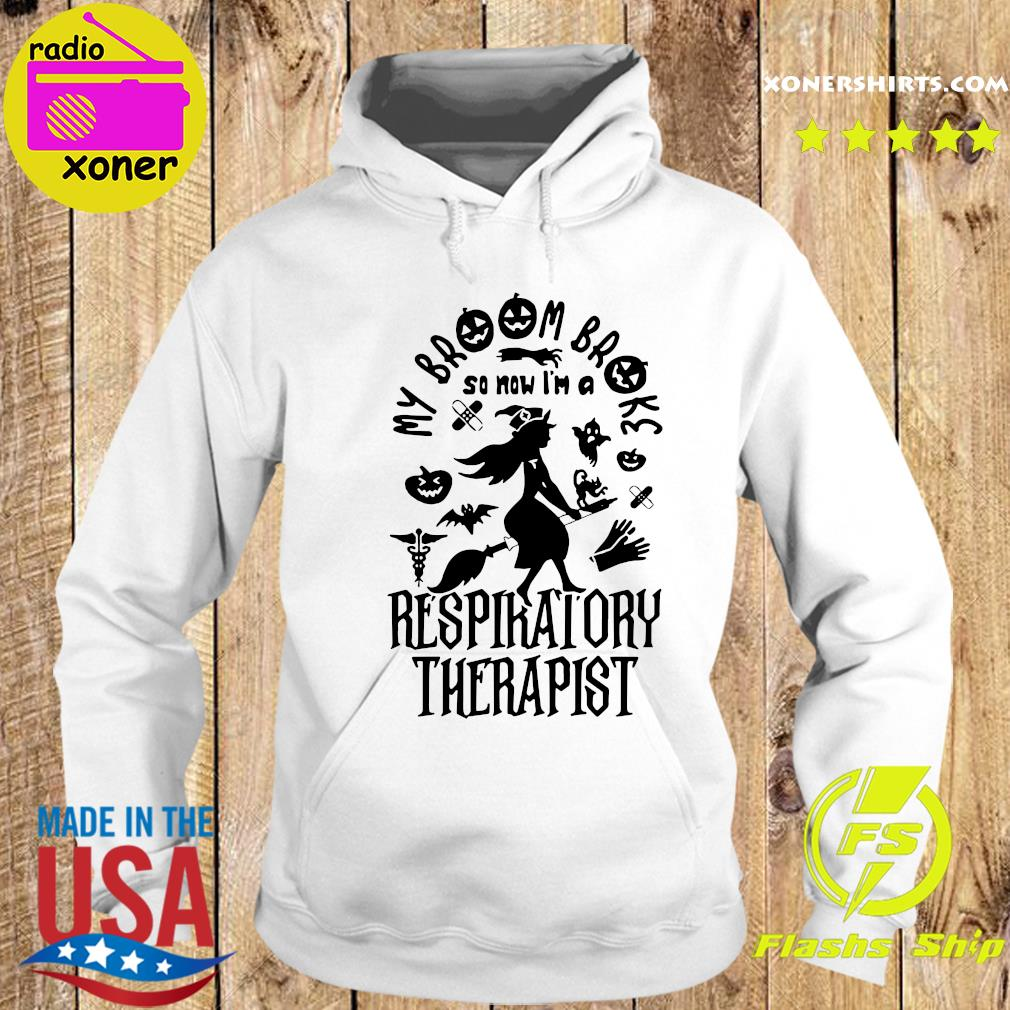 My Broom Broke So Now I'm A Respiratory Therapist Halloween Shirt Hoodie