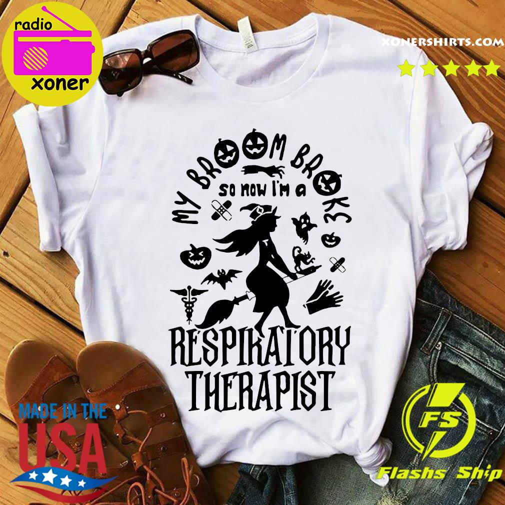 My Broom Broke So Now I'm A Respiratory Therapist Halloween Shirt