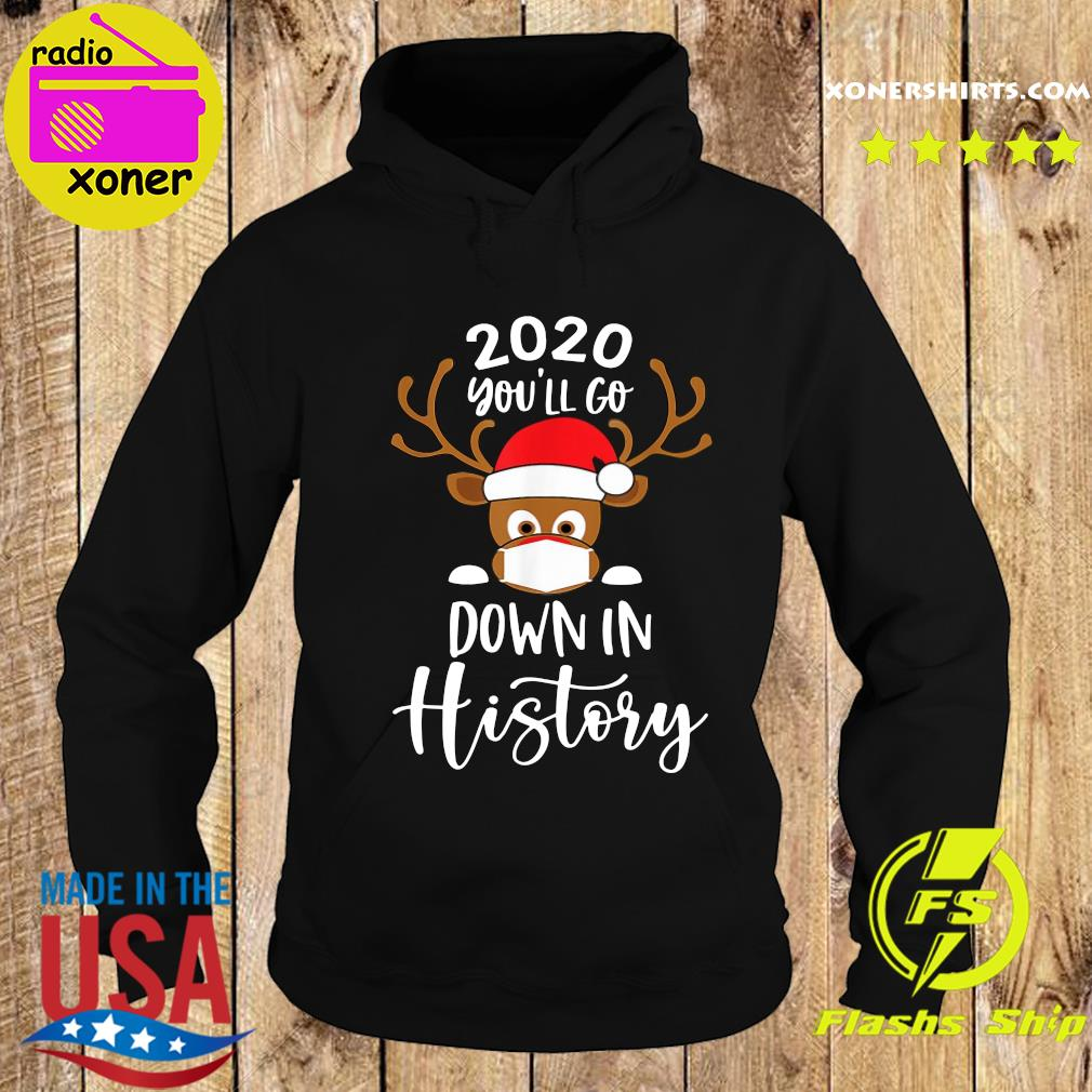 Reindeer Face Mask 2020 You_ll Go Down In History Merry Christmas Sweats Hoodie