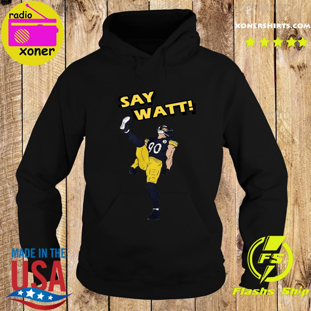 Say Watt 90 Baseball Pittsburgh Steelers Shirt Hoodie