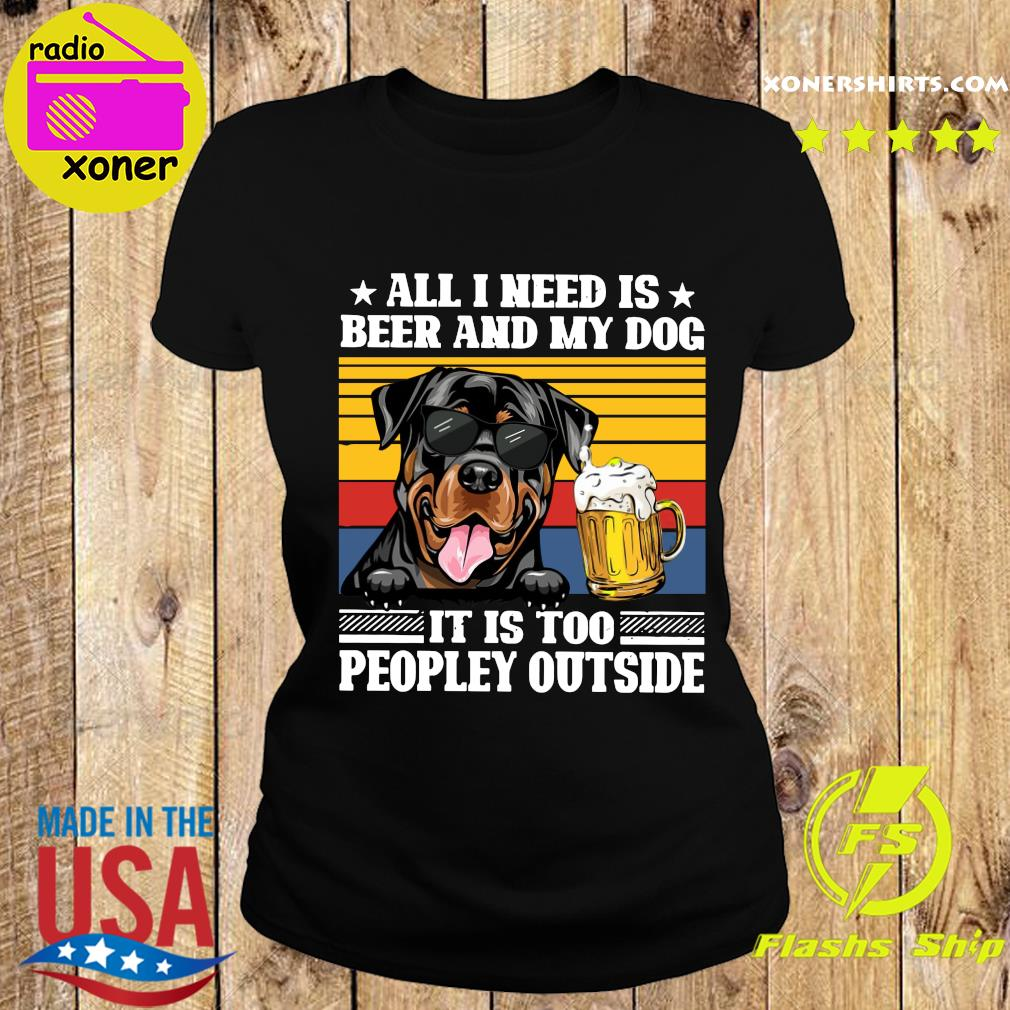 All I Need Is Beer And My Rottweiler Dog It's Too Peopley Outside Vintage Retro Shirt Ladies tee