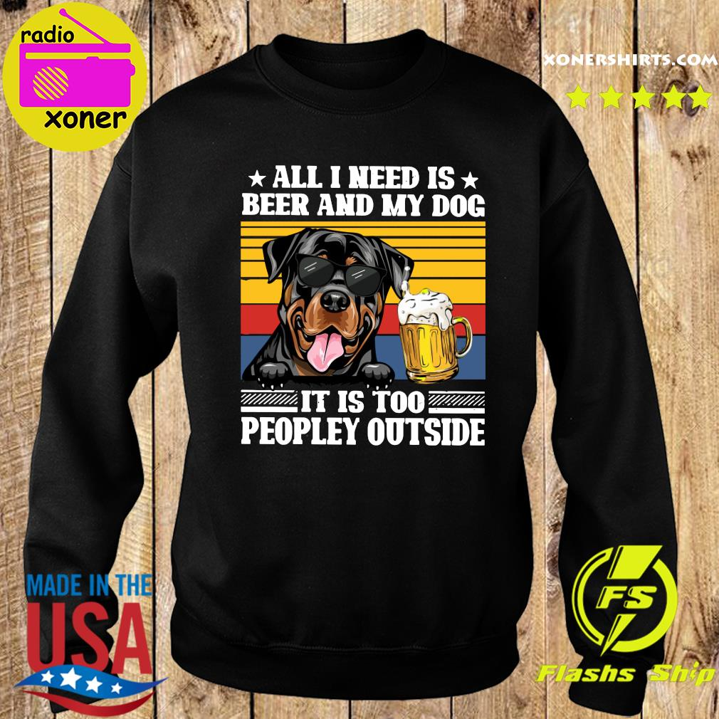 All I Need Is Beer And My Rottweiler Dog It's Too Peopley Outside Vintage Retro Shirt Sweater