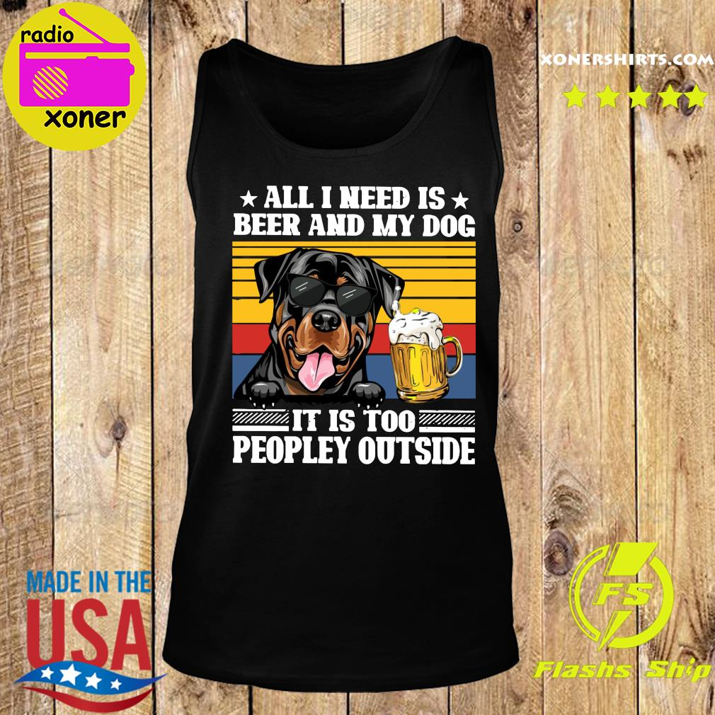 All I Need Is Beer And My Rottweiler Dog It's Too Peopley Outside Vintage Retro Shirt Tank top