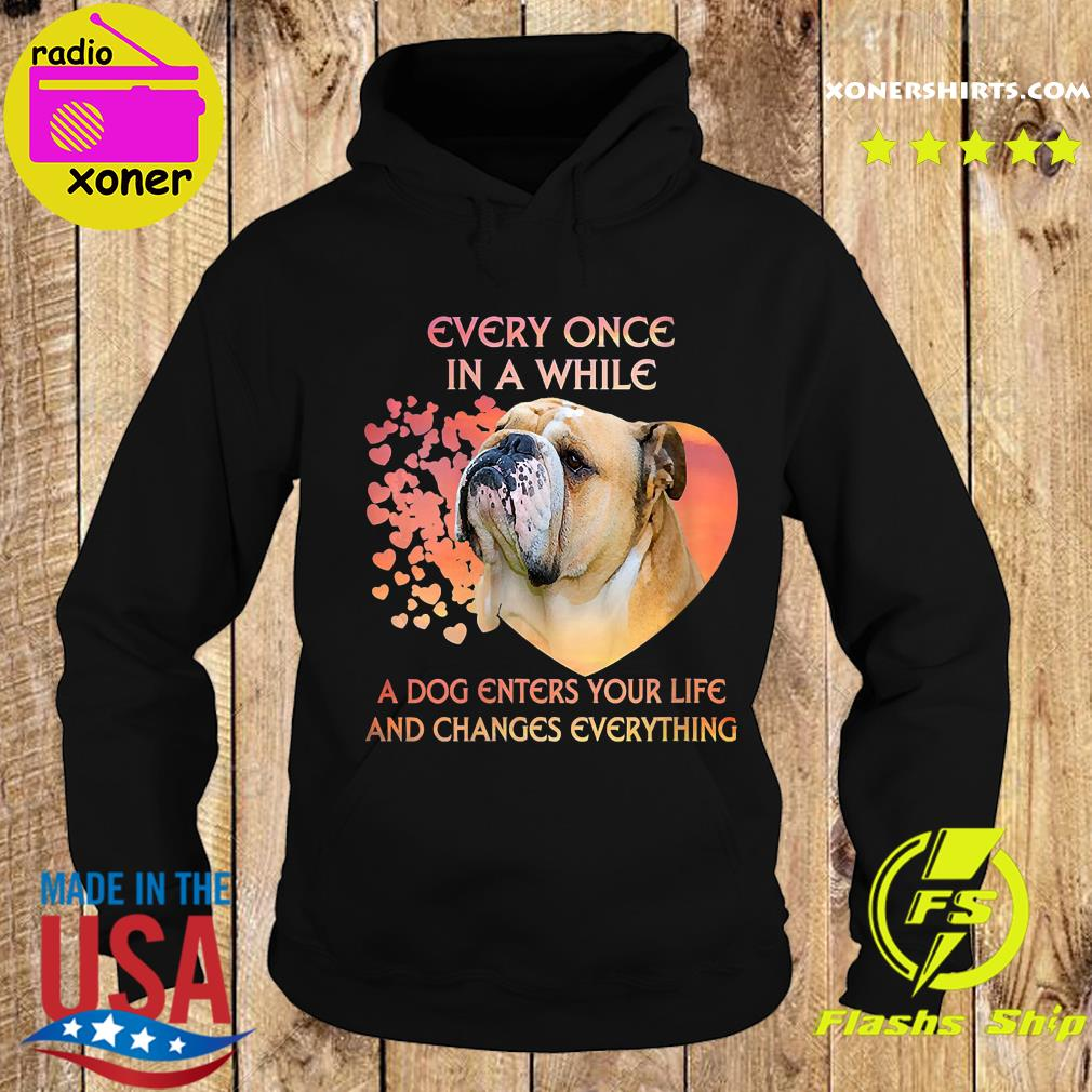 Bulldog Every Once In A While A Dog Enter Your Life And Changes Everything Shirt Hoodie