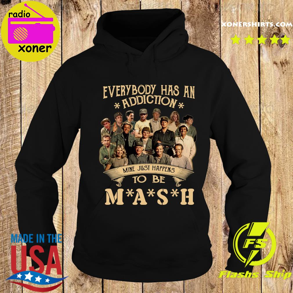 Everybody Has An Addiction Mine Just Happens To Be MASH Shirt Hoodie