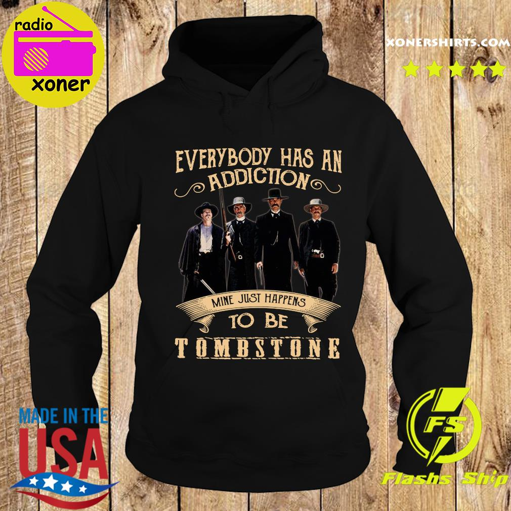 Everybody Has An Addiction Mine Just Happens To Be Tombstone Shirt Hoodie