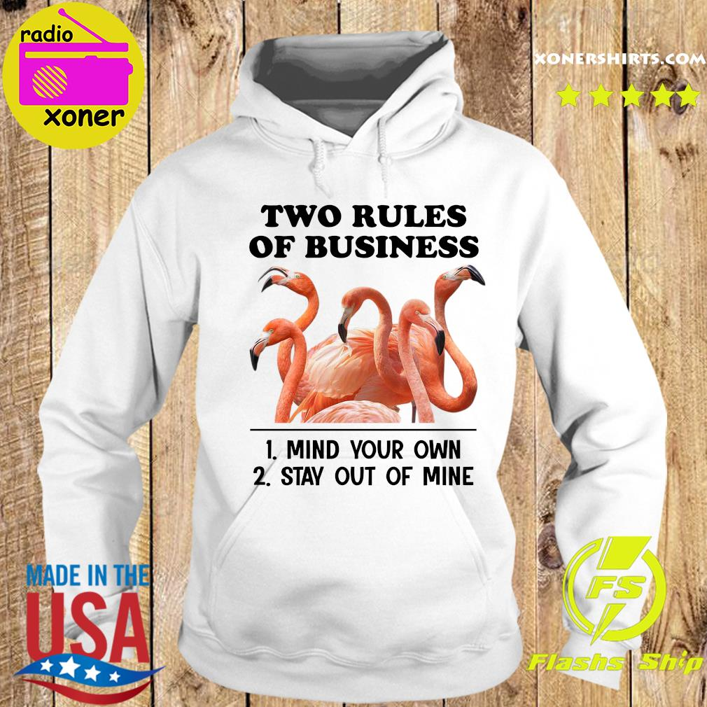 Flamingos Two Rules Of Business Mind Your Own Stay Out Of Mine Shirt Hoodie