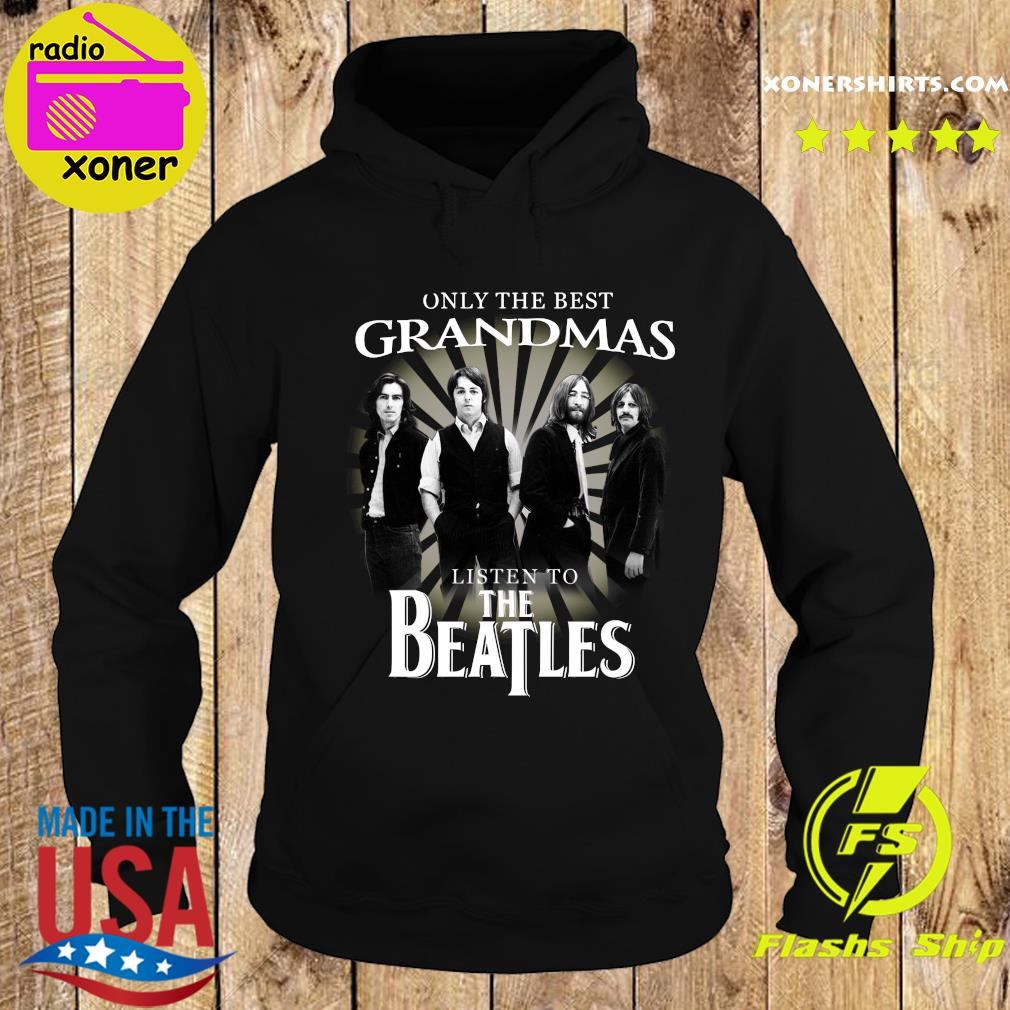 Only The Best Grandmas Listen To The Beatles Shirt Hoodie